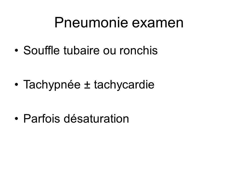 Pneumonie examen Souffle tubaire ou ronchis Tachypnée ± tachycardie