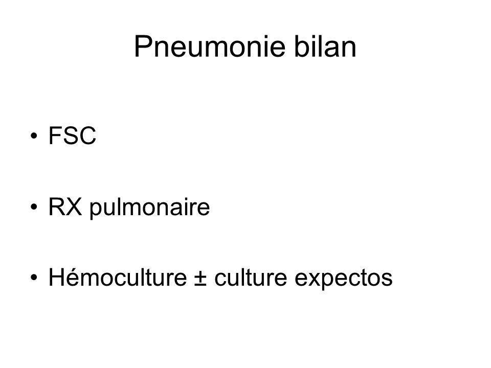 Pneumonie bilan FSC RX pulmonaire Hémoculture ± culture expectos