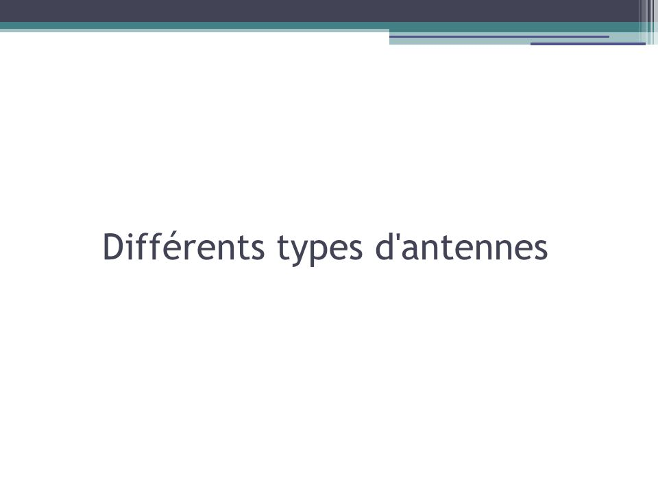 Différents types d antennes