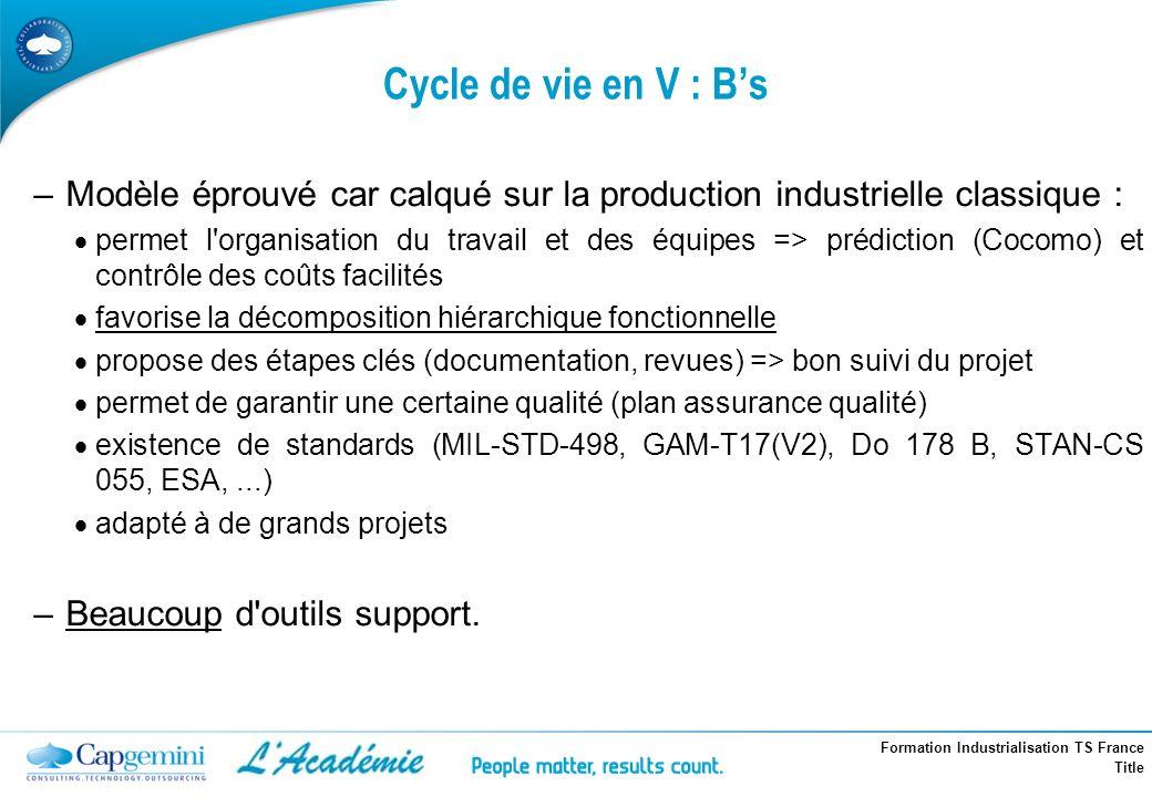 Cycle de vie en V : B's Modèle éprouvé car calqué sur la production industrielle classique :