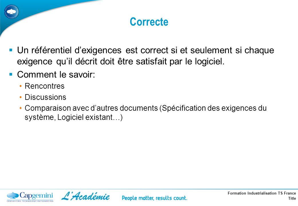 Correcte Un référentiel d'exigences est correct si et seulement si chaque exigence qu'il décrit doit être satisfait par le logiciel.