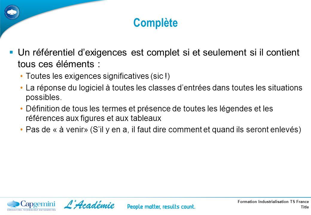 Complète Un référentiel d'exigences est complet si et seulement si il contient tous ces éléments : Toutes les exigences significatives (sic !)