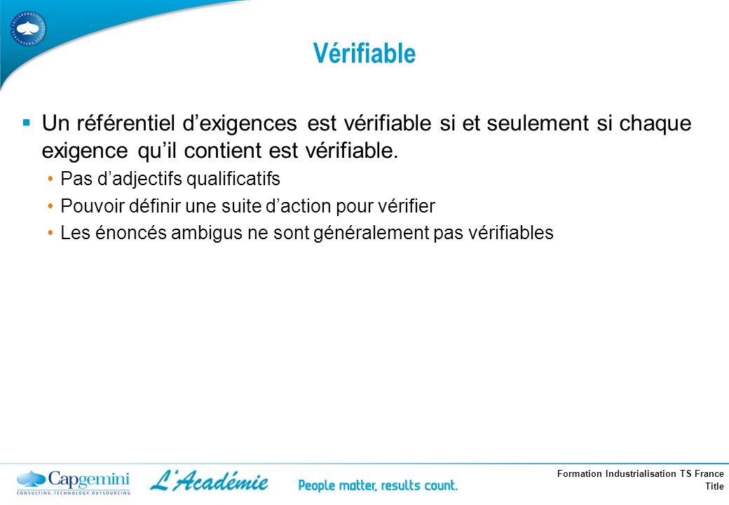 Vérifiable Un référentiel d'exigences est vérifiable si et seulement si chaque exigence qu'il contient est vérifiable.