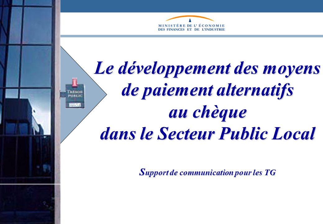 Le développement des moyens de paiement alternatifs au chèque dans le Secteur Public Local Support de communication pour les TG