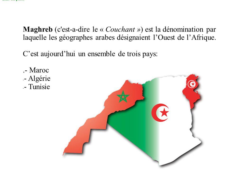 C'est aujourd'hui un ensemble de trois pays: .- Maroc - Algérie