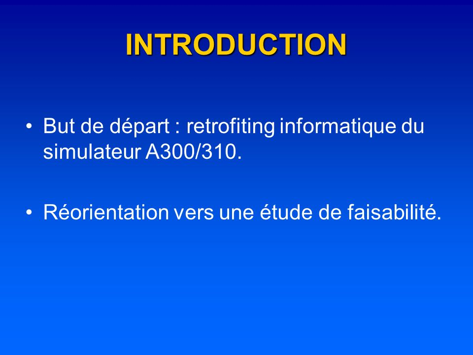 INTRODUCTION But de départ : retrofiting informatique du simulateur A300/310.