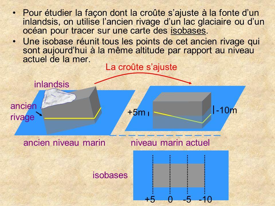 Pour étudier la façon dont la croûte s'ajuste à la fonte d'un inlandsis, on utilise l'ancien rivage d'un lac glaciaire ou d'un océan pour tracer sur une carte des isobases.