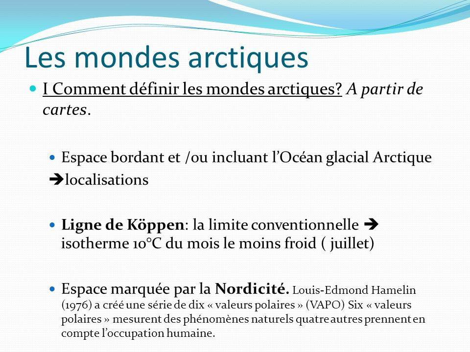 Les mondes arctiques I Comment définir les mondes arctiques A partir de cartes. Espace bordant et /ou incluant l'Océan glacial Arctique.