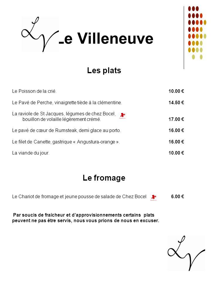 Le Villeneuve Les plats Le fromage Le Poisson de la crié. 10.00 €