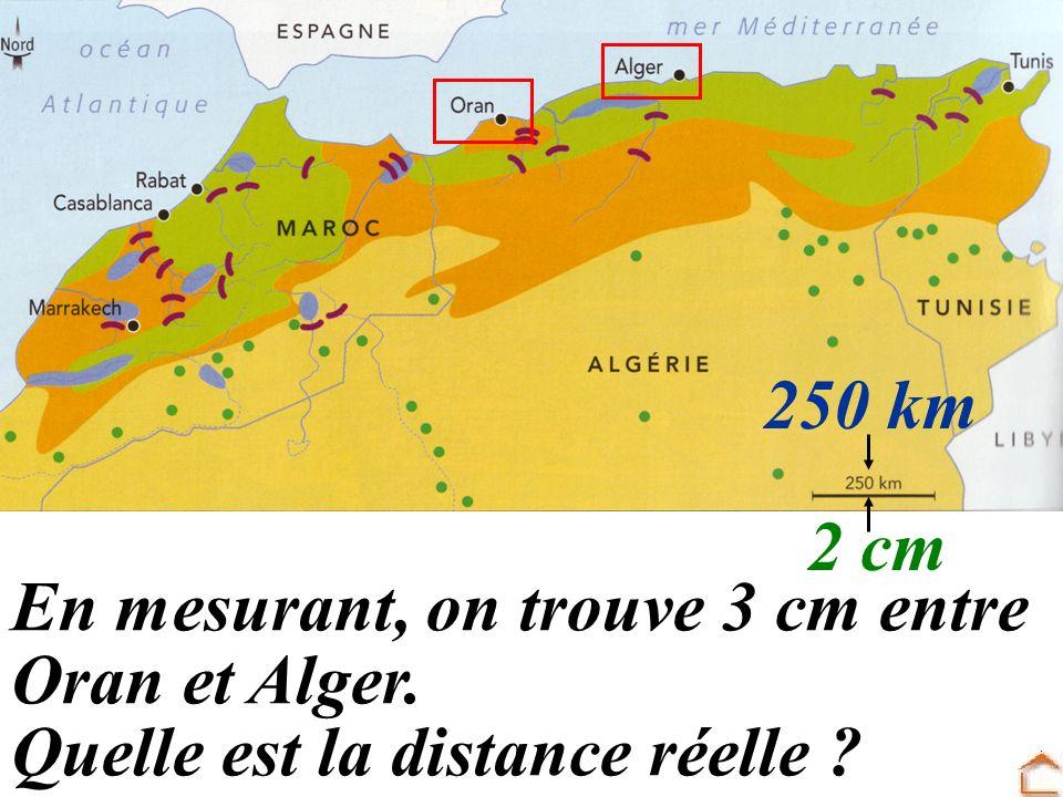 250 km 2 cm En mesurant, on trouve 3 cm entre Oran et Alger. Quelle est la distance réelle