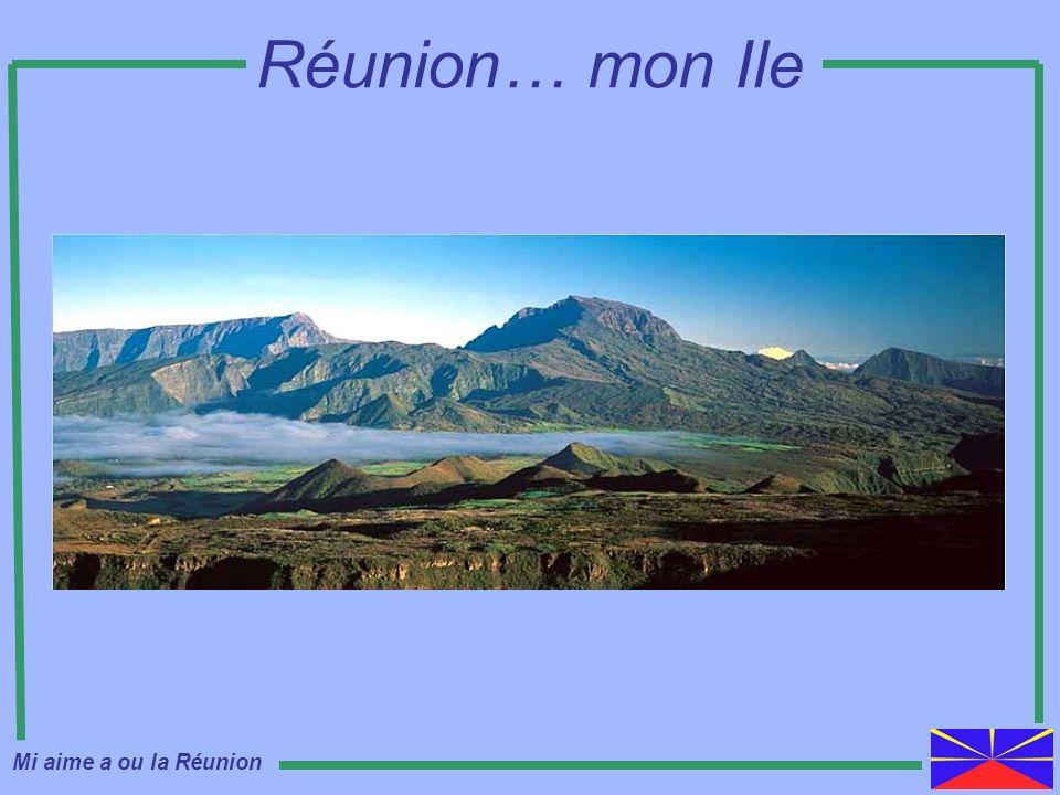 Réunion… mon Ile Mi aime a ou la Réunion