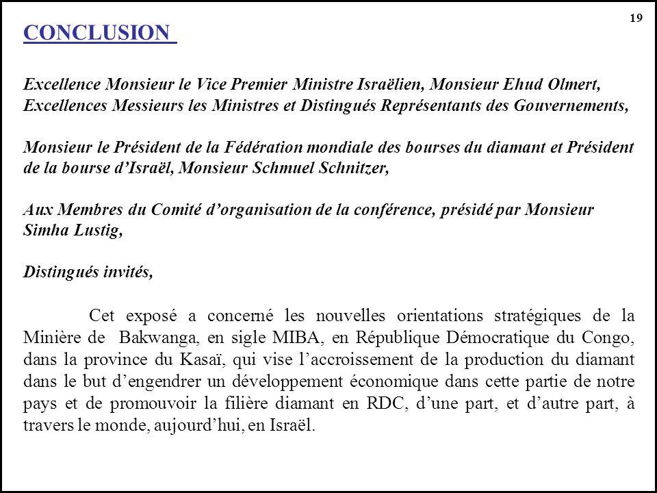 19 CONCLUSION. Excellence Monsieur le Vice Premier Ministre Israëlien, Monsieur Ehud Olmert,