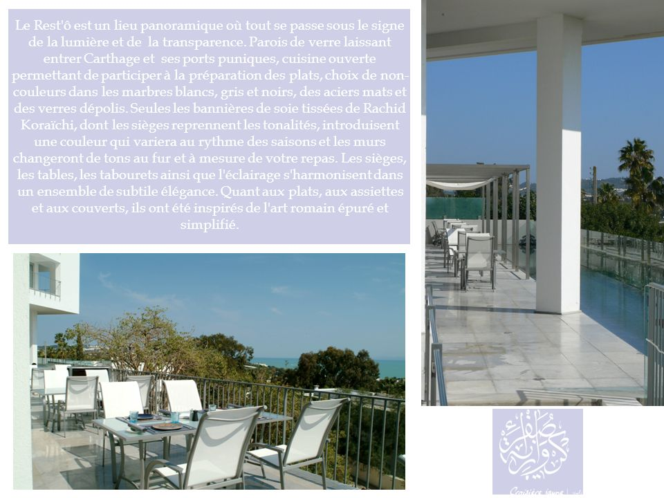 Le Rest ô est un lieu panoramique où tout se passe sous le signe de la lumière et de la transparence.