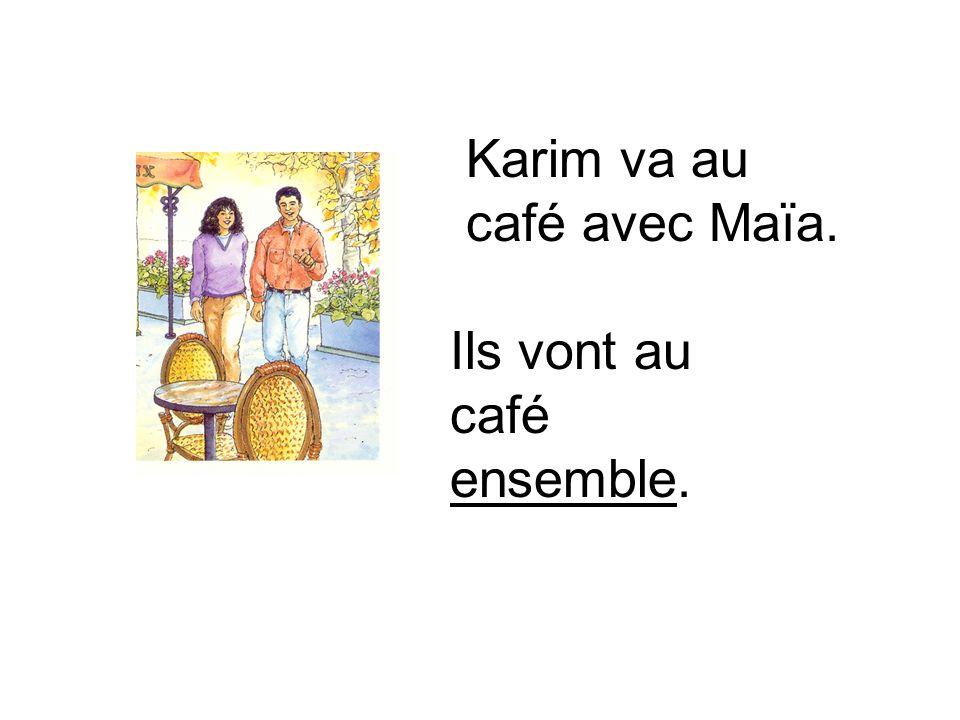 Karim va au café avec Maïa.