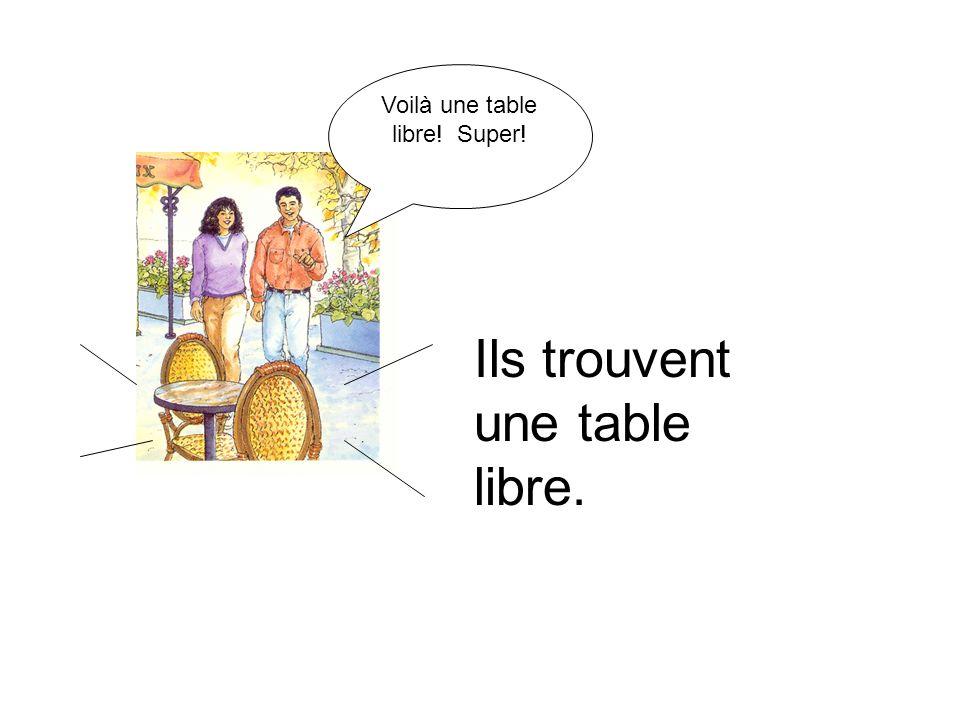 Voilà une table libre! Super!