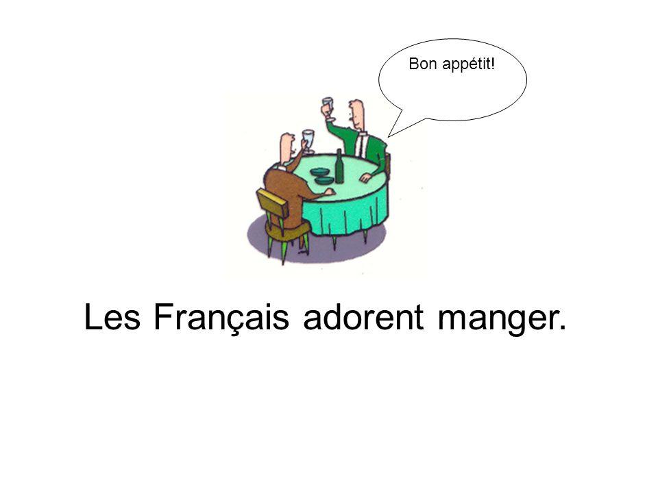 Les Français adorent manger.