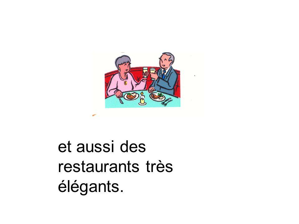 et aussi des restaurants très élégants.