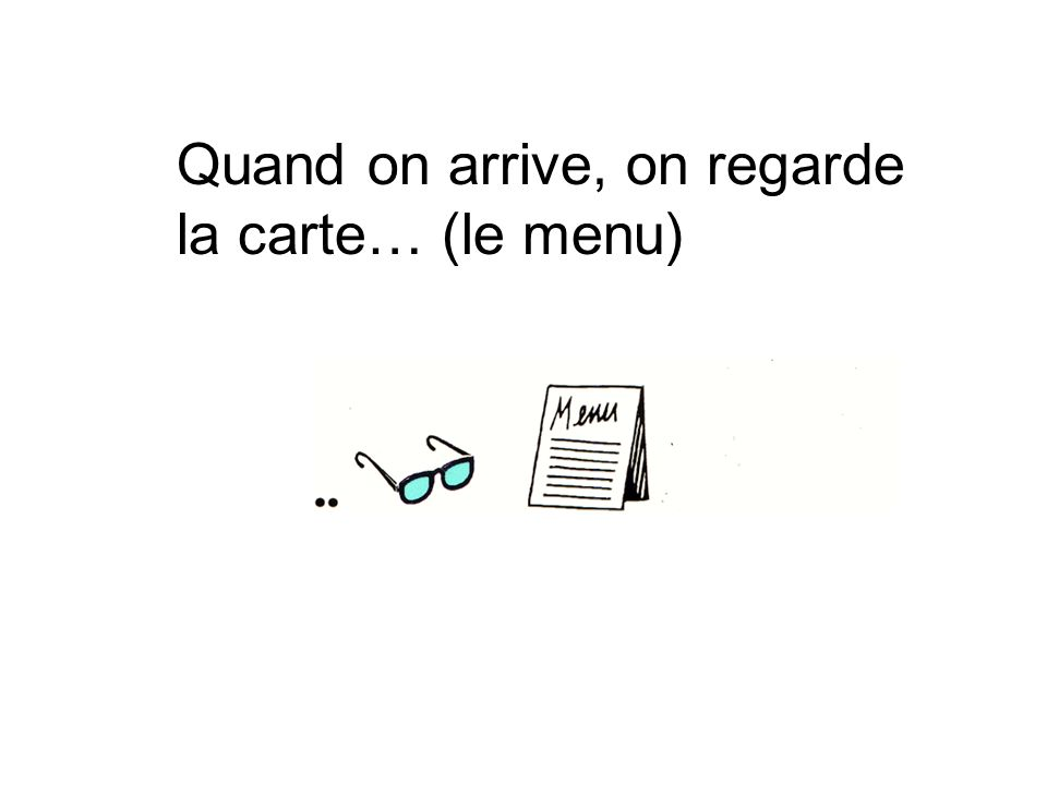 Quand on arrive, on regarde la carte… (le menu)