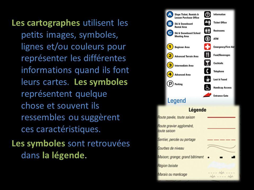 Les cartographes utilisent les petits images, symboles, lignes et/ou couleurs pour représenter les différentes informations quand ils font leurs cartes. Les symboles représentent quelque chose et souvent ils ressembles ou suggèrent ces caractéristiques.