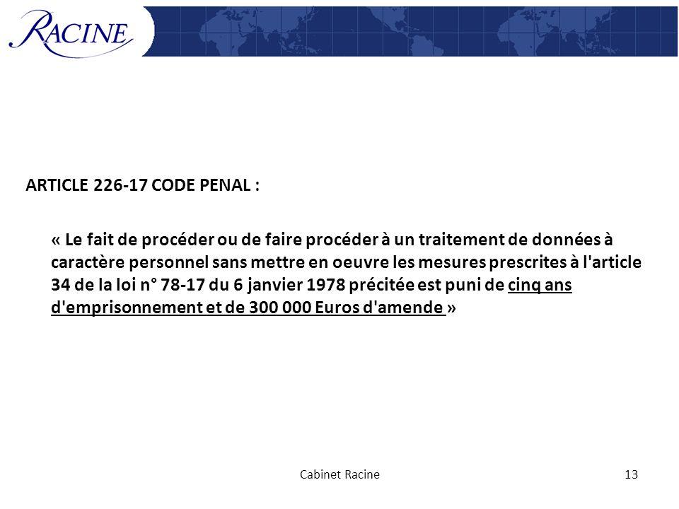 ARTICLE 226-17 CODE PENAL : « Le fait de procéder ou de faire procéder à un traitement de données à caractère personnel sans mettre en oeuvre les mesures prescrites à l article 34 de la loi n° 78-17 du 6 janvier 1978 précitée est puni de cinq ans d emprisonnement et de 300 000 Euros d amende »