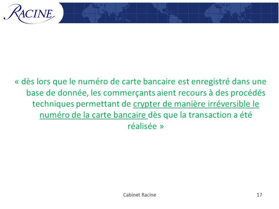 « dès lors que le numéro de carte bancaire est enregistré dans une base de donnée, les commerçants aient recours à des procédés techniques permettant de crypter de manière irréversible le numéro de la carte bancaire dès que la transaction a été réalisée »