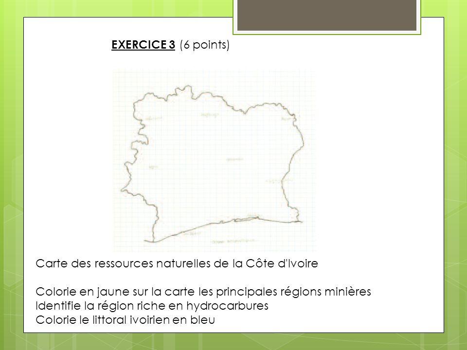 EXERCICE 3 (6 points) Carte des ressources naturelles de la Côte d Ivoire. Colorie en jaune sur la carte les principales régions minières.