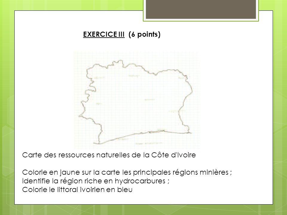 EXERCICE III (6 points) Carte des ressources naturelles de la Côte d Ivoire. Colorie en jaune sur la carte les principales régions minières ;