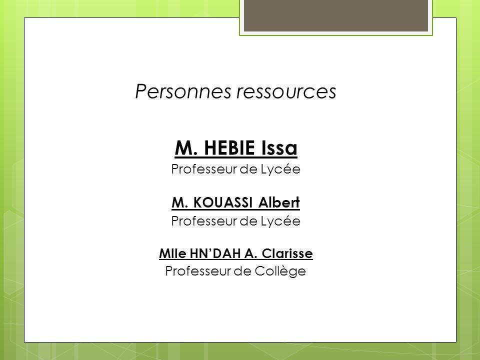 Personnes ressources M. HEBIE Issa M. KOUASSI Albert