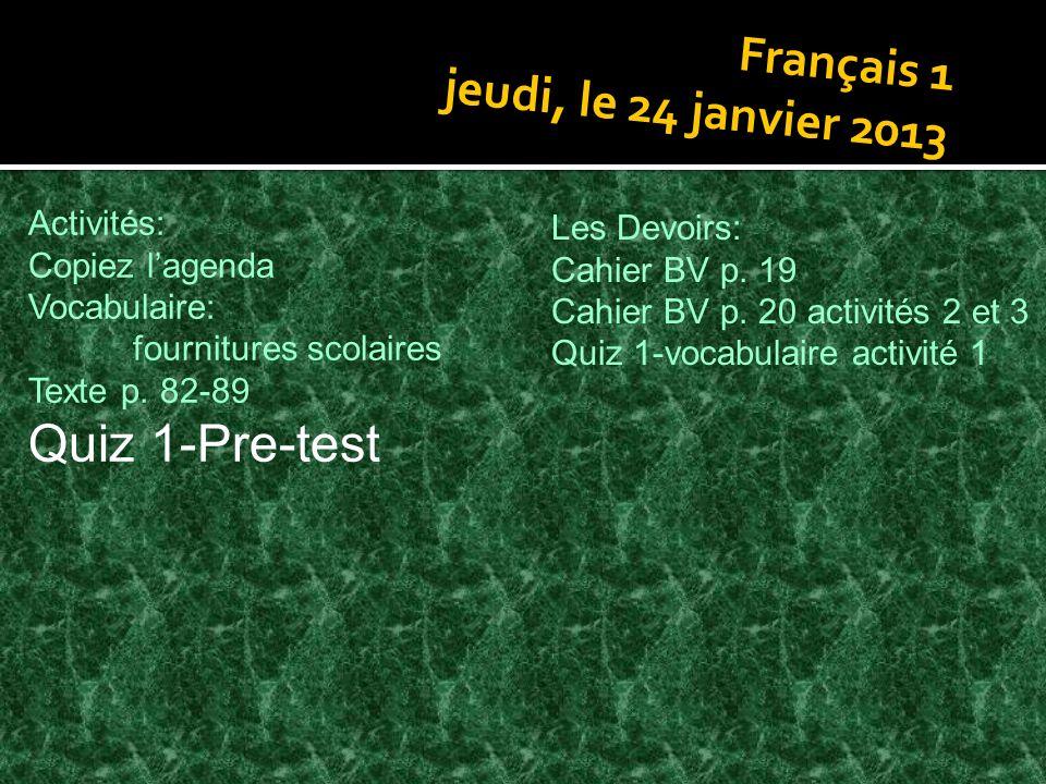 Quiz 1-Pre-test Français 1 jeudi, le 24 janvier 2013 Activités: