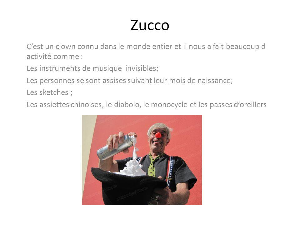 Zucco C'est un clown connu dans le monde entier et il nous a fait beaucoup d activité comme : Les instruments de musique invisibles;