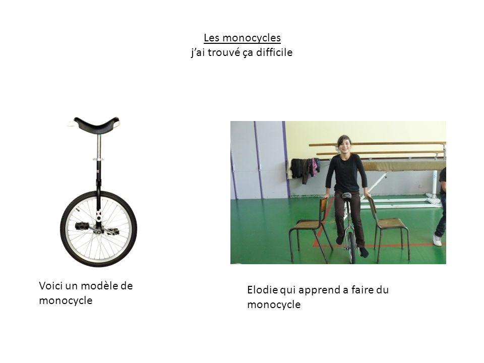 Les monocycles j'ai trouvé ça difficile