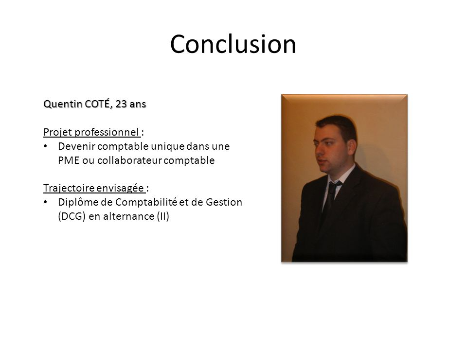 Conclusion Quentin COTÉ, 23 ans Projet professionnel :