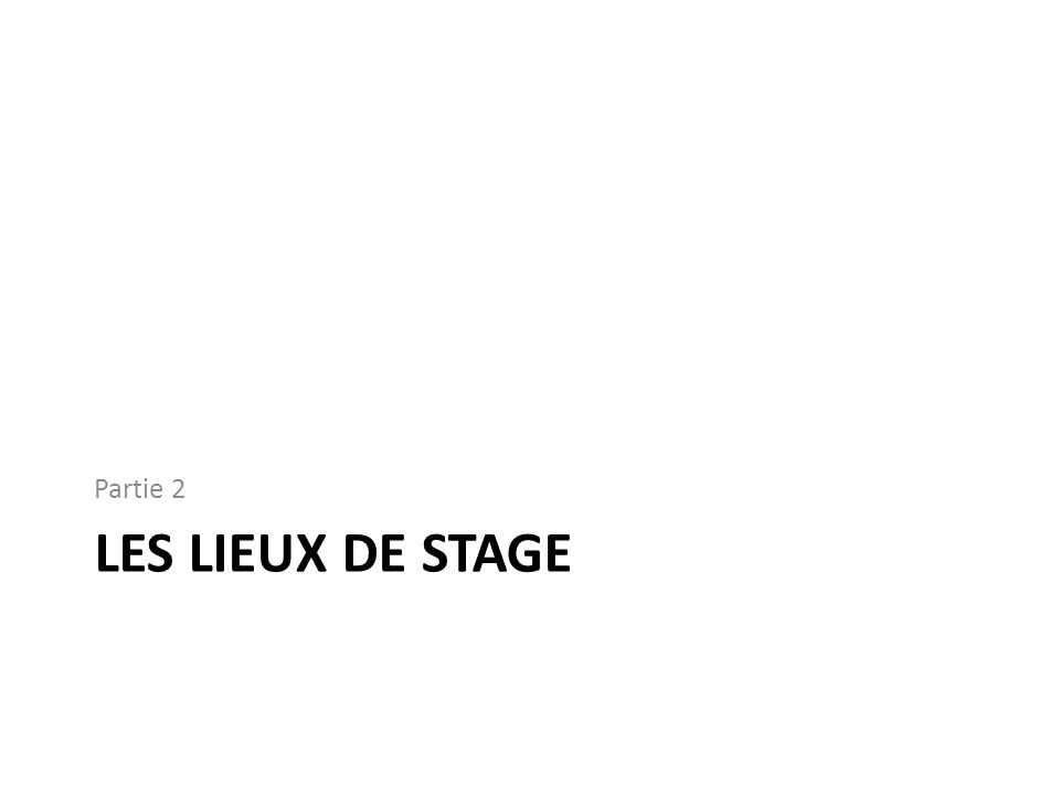 Partie 2 Les lieux de stage