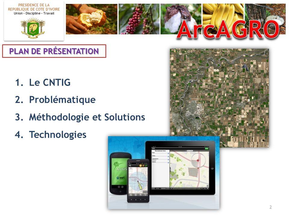 ArcAGRO Le CNTIG Problématique Méthodologie et Solutions Technologies