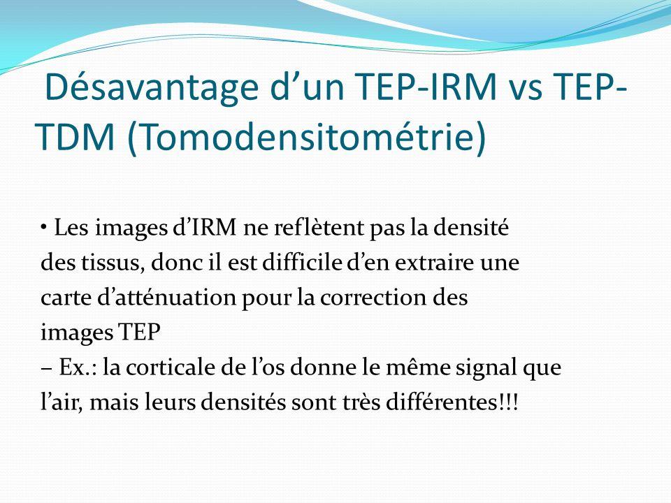 Désavantage d'un TEP-IRM vs TEP-TDM (Tomodensitométrie)