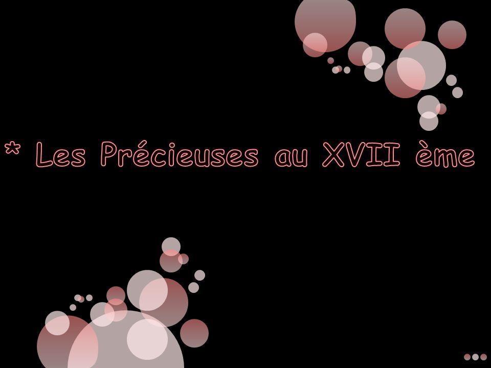 * Les Précieuses au XVII ème