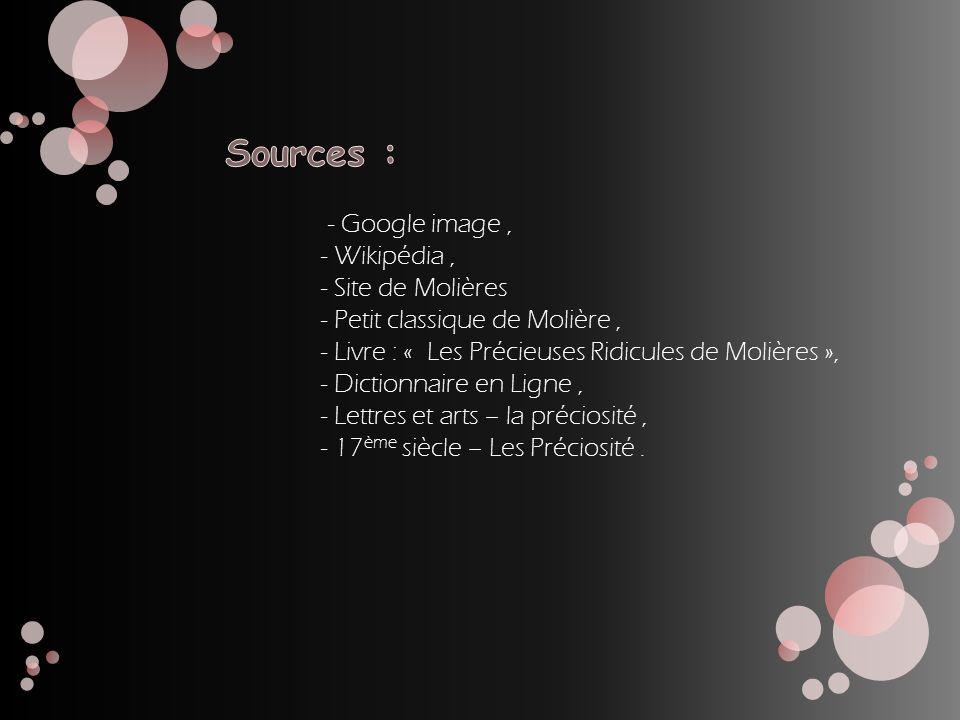 Sources : - Google image , - Wikipédia , - Site de Molières