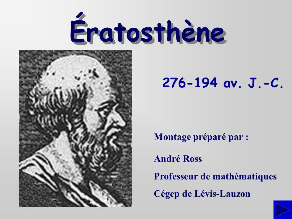 Ératosthène 276-194 av. J.-C. Montage préparé par : André Ross