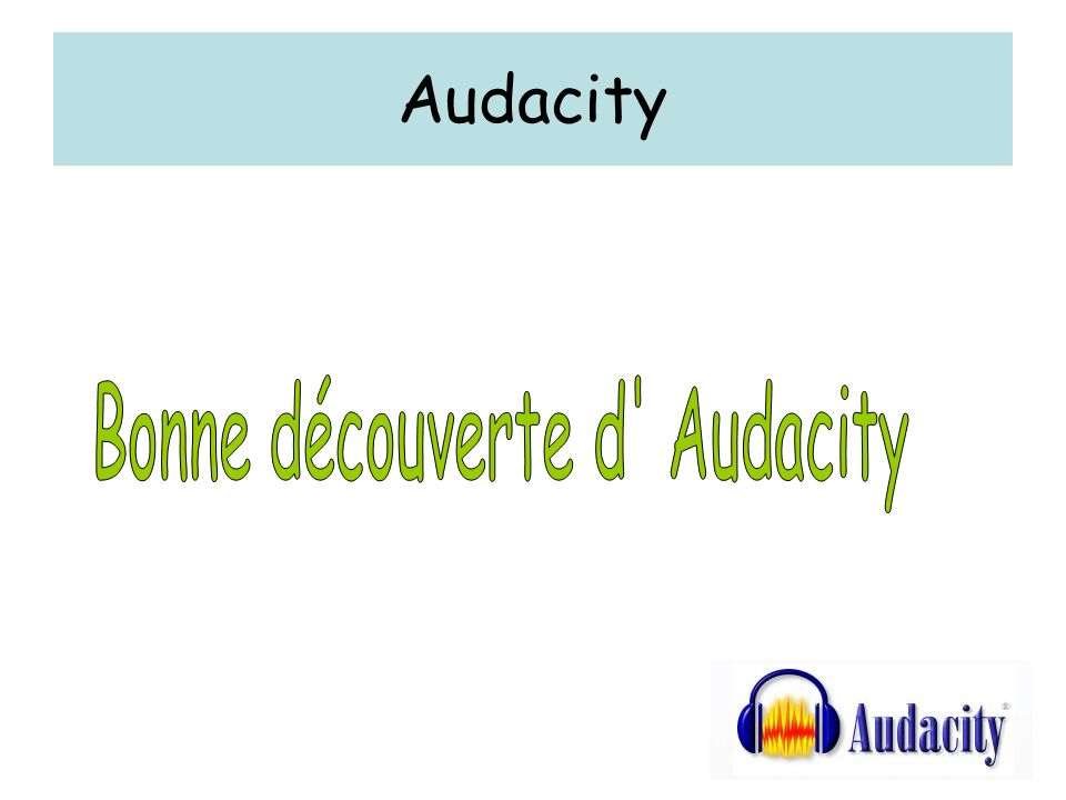 Bonne découverte d Audacity