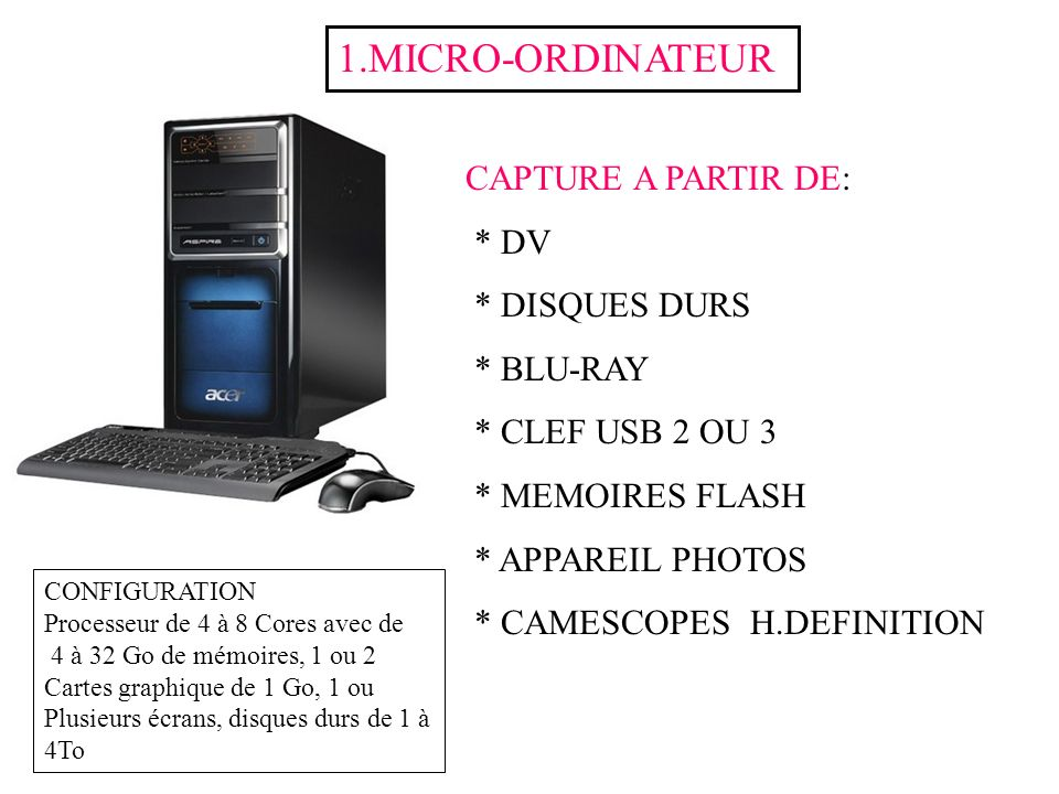 1.MICRO-ORDINATEUR CAPTURE A PARTIR DE: * DV * DISQUES DURS * BLU-RAY