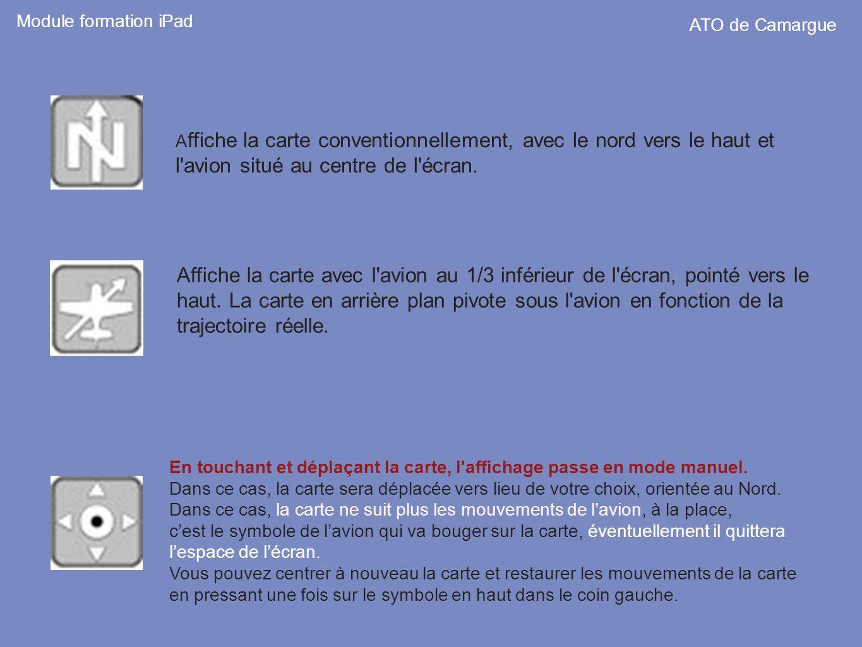 Module formation iPad ATO de Camargue. Affiche la carte conventionnellement, avec le nord vers le haut et l avion situé au centre de l écran.