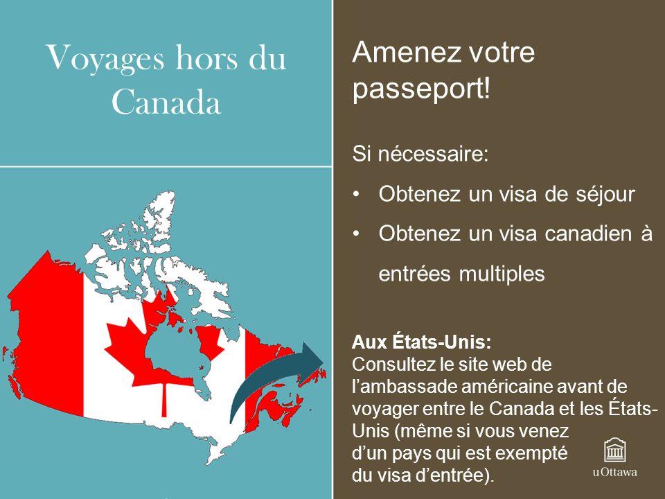 Voyages hors du Canada Amenez votre passeport! Si nécessaire: