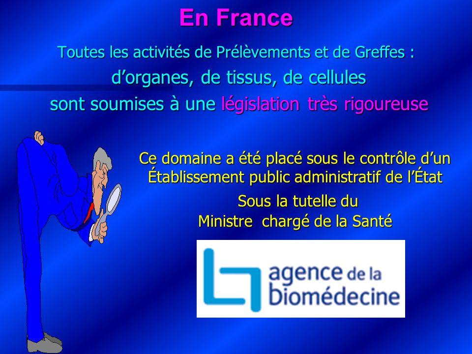 En France Sous la tutelle du d'organes, de tissus, de cellules