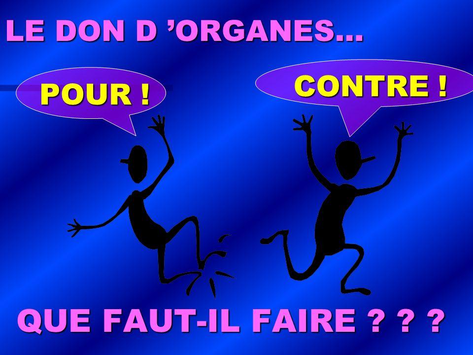 LE DON D 'ORGANES… CONTRE ! POUR ! QUE FAUT-IL FAIRE