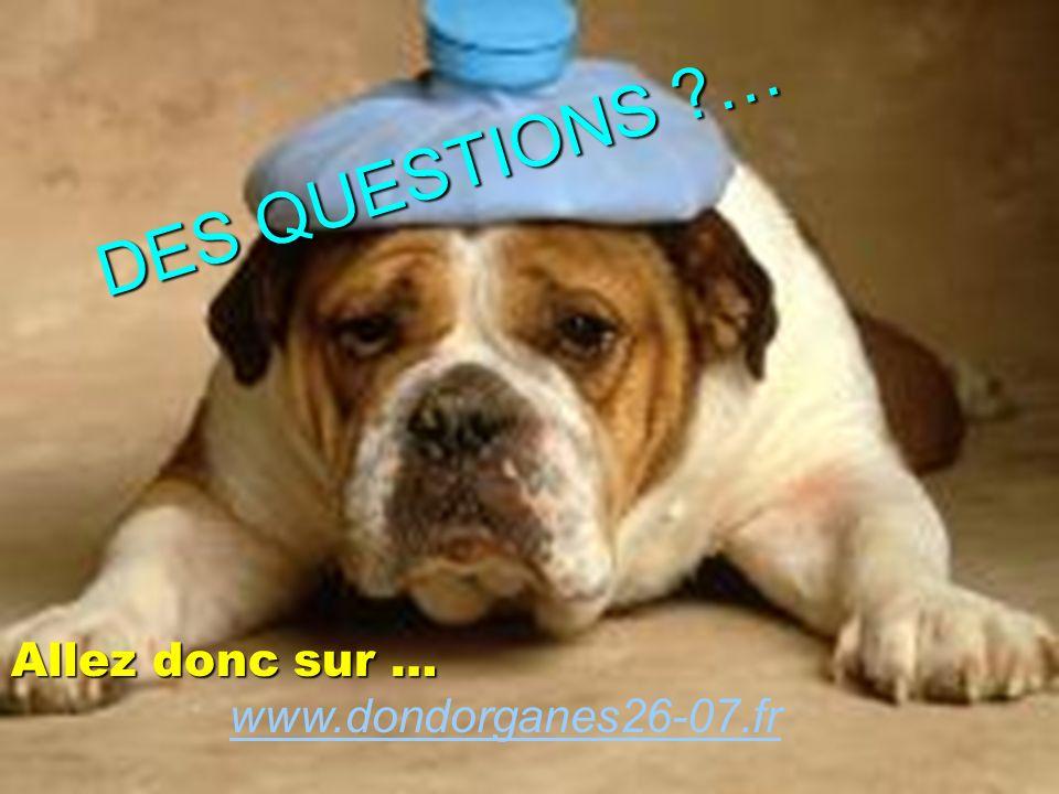 DES QUESTIONS … Allez donc sur … www.dondorganes26-07.fr