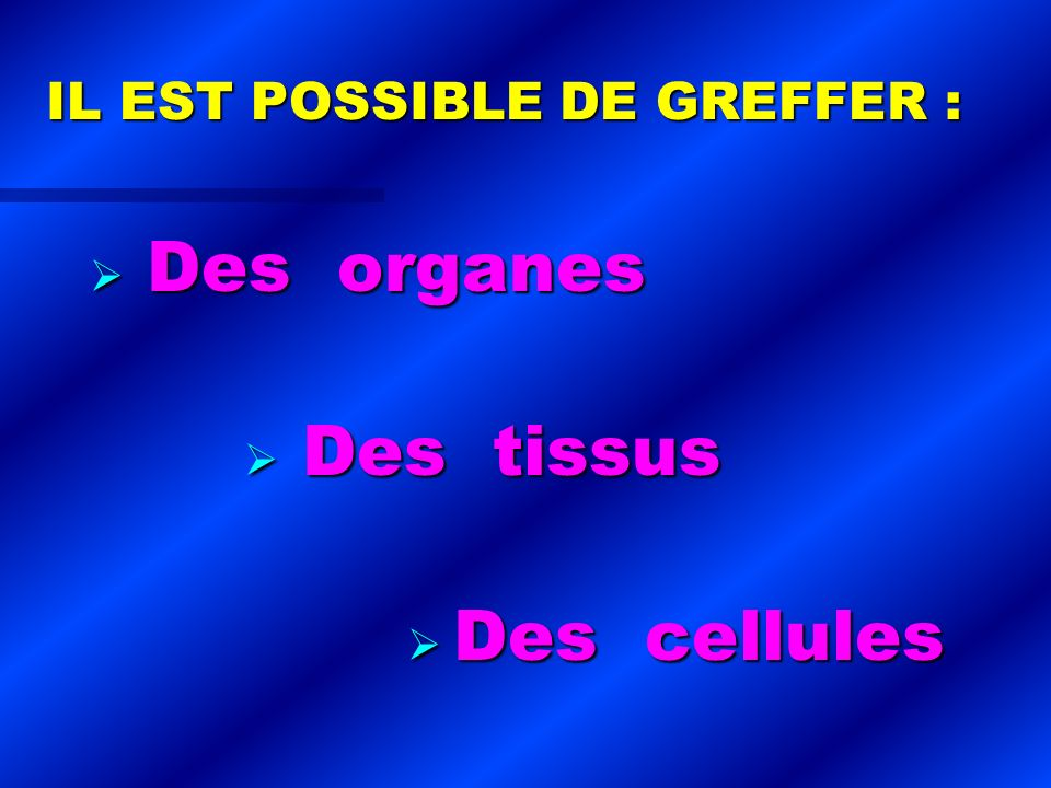 IL EST POSSIBLE DE GREFFER :