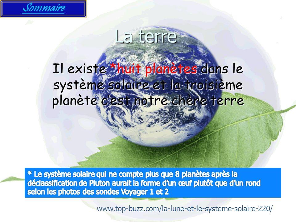 Sommaire La terre. Il existe *huit planètes dans le système solaire et la troisième planète c'est notre chère terre.