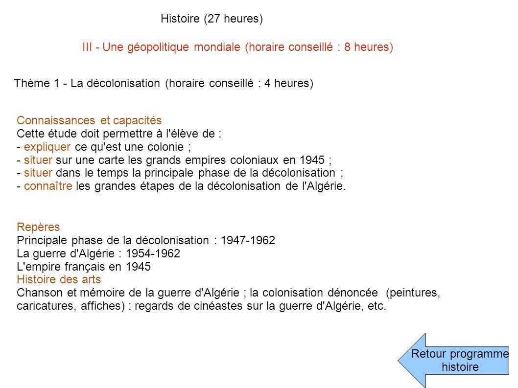 Histoire (27 heures) III - Une géopolitique mondiale (horaire conseillé : 8 heures) Thème 1 - La décolonisation (horaire conseillé : 4 heures)