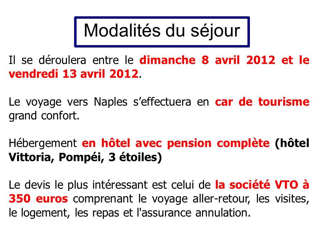 Modalités du séjour Il se déroulera entre le dimanche 8 avril 2012 et le vendredi 13 avril 2012.