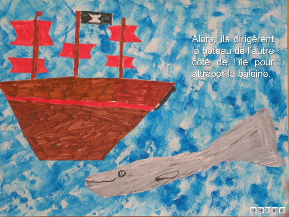 Alors, ils dirigèrent le bateau de l'autre côté de l'île pour attraper la baleine.